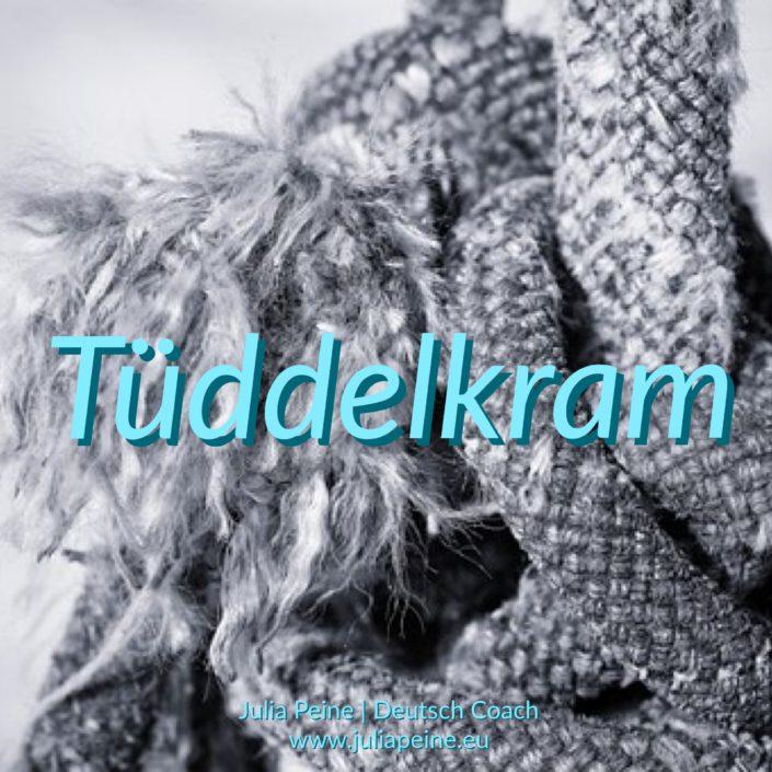 Tüddelkram | De mooiste Duitse woorden | Julia Peine Deutsch Coach | Utrecht | Leidsche Rijn