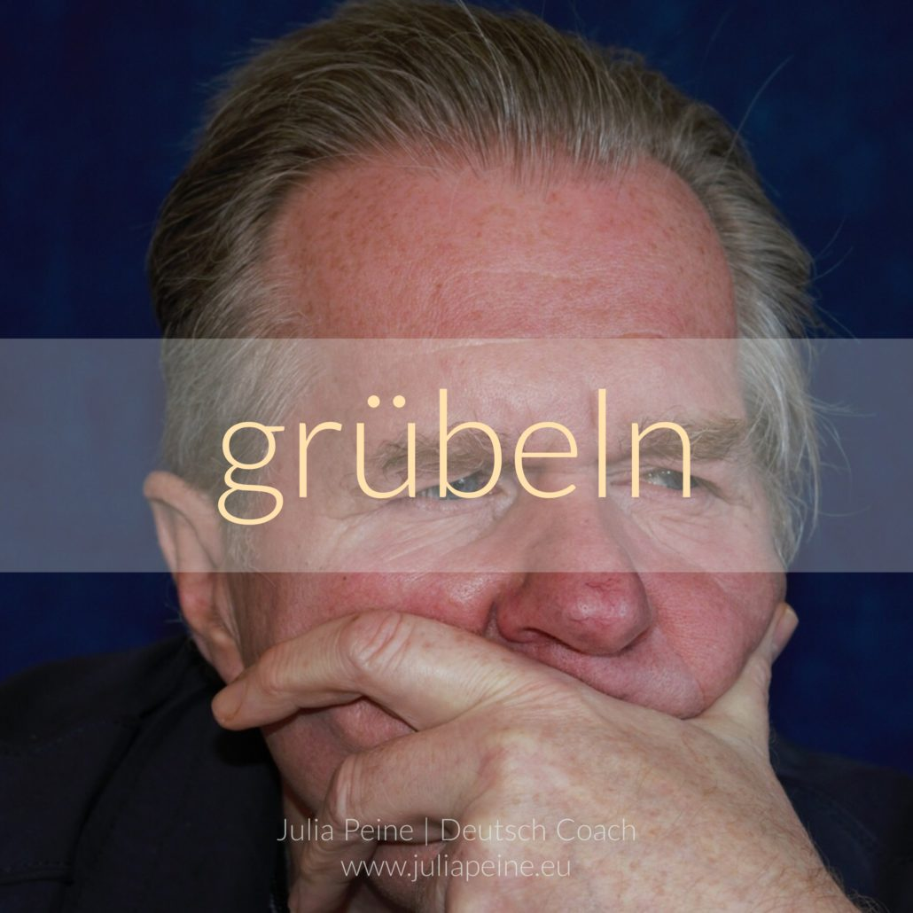 grübeln | De mooiste Duitse woorden | Julia Peine Deutsch Coach | Utrecht | Leidsche Rijn